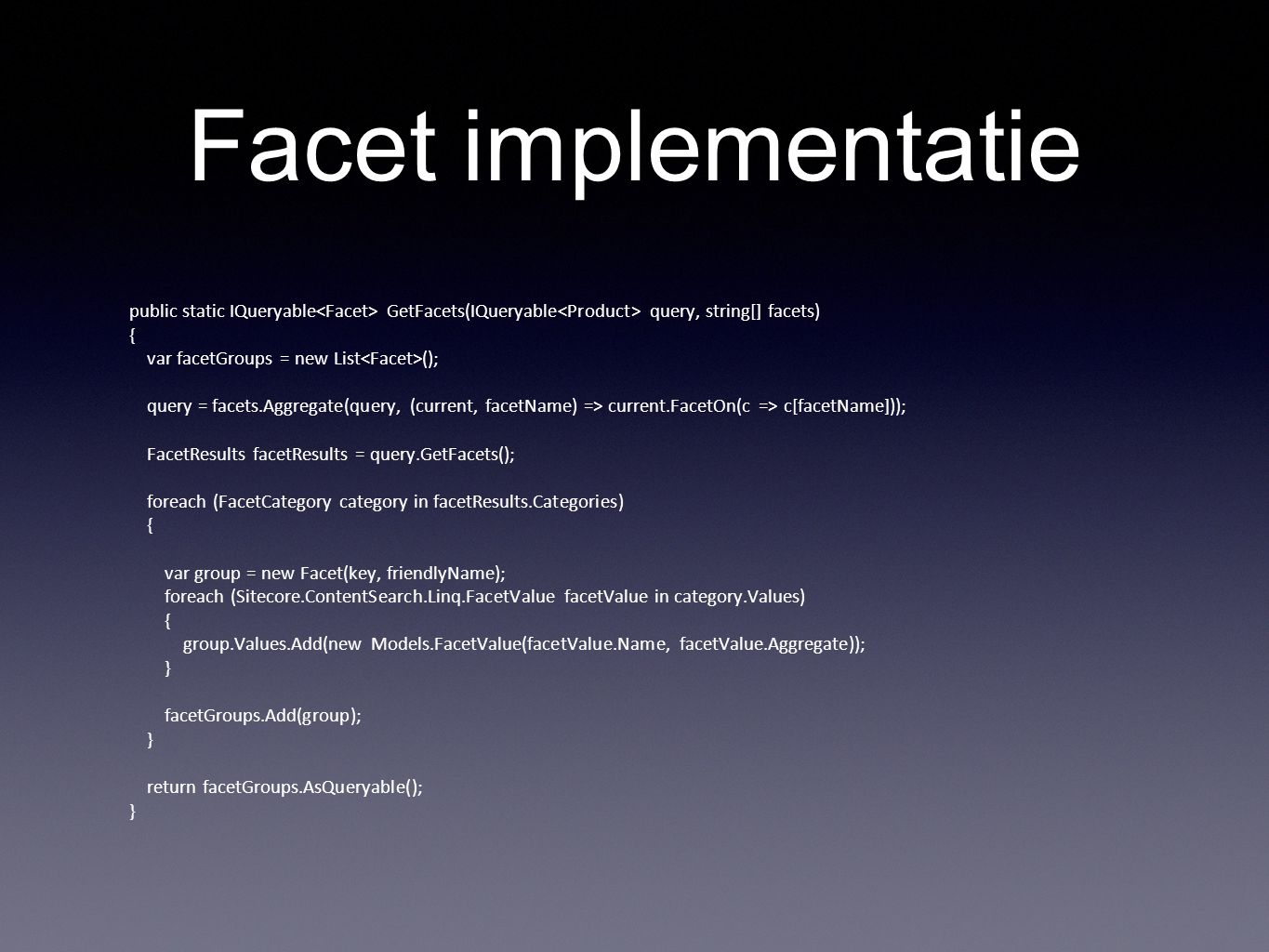 Facet implementatie public static IQueryable<Facet> GetFacets(IQueryable<Product> query, string[] facets)
